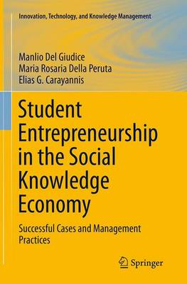 Student Entrepreneurship in the Social Knowledge Economy: Successful Cases and Management Practices - Innovation, Technology, and Knowledge Management (Paperback)