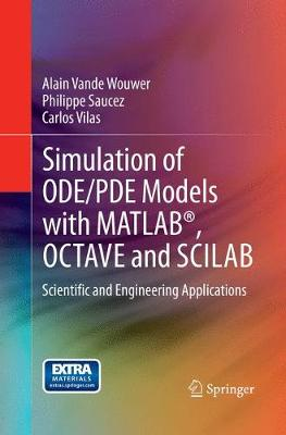 Simulation of ODE/PDE Models with MATLAB (R), OCTAVE and SCILAB: Scientific and Engineering Applications (Paperback)