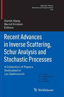 Recent Advances in Inverse Scattering, Schur Analysis and Stochastic Processes: A Collection of Papers Dedicated to Lev Sakhnovich - Linear Operators and Linear Systems 244 (Paperback)