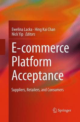 E-commerce Platform Acceptance: Suppliers, Retailers, and Consumers (Paperback)