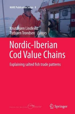 Nordic-Iberian Cod Value Chains: Explaining salted fish trade patterns - MARE Publication Series 8 (Paperback)