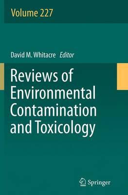 Reviews of Environmental Contamination and Toxicology, Volume 227 - Reviews of Environmental Contamination and Toxicology 227 (Paperback)