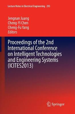 Proceedings of the 2nd International Conference on Intelligent Technologies and Engineering Systems (ICITES2013) - Lecture Notes in Electrical Engineering 293 (Paperback)