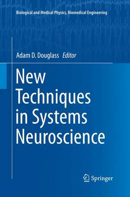 New Techniques in Systems Neuroscience - Biological and Medical Physics, Biomedical Engineering (Paperback)