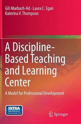 A Discipline-Based Teaching and Learning Center: A Model for Professional Development (Paperback)