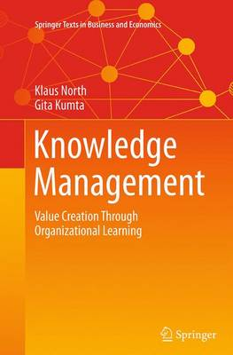 Knowledge Management: Value Creation Through Organizational Learning - Springer Texts in Business and Economics (Paperback)