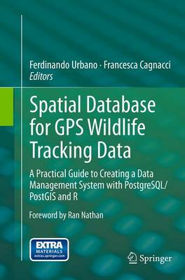 Spatial Database for GPS Wildlife Tracking Data: A Practical Guide to Creating a Data Management System with PostgreSQL/PostGIS and R (Paperback)