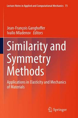 Similarity and Symmetry Methods: Applications in Elasticity and Mechanics of Materials - Lecture Notes in Applied and Computational Mechanics 73 (Paperback)
