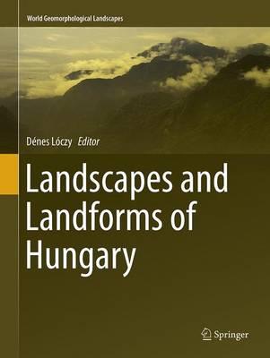 Landscapes and Landforms of Hungary - World Geomorphological Landscapes (Paperback)