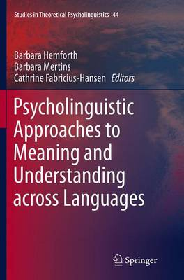 Psycholinguistic Approaches to Meaning and Understanding across Languages - Studies in Theoretical Psycholinguistics 44 (Paperback)