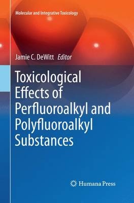 Toxicological Effects of Perfluoroalkyl and Polyfluoroalkyl Substances - Molecular and Integrative Toxicology (Paperback)