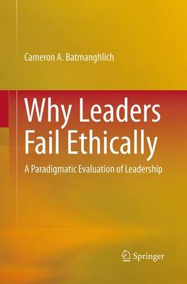 Why Leaders Fail Ethically: A Paradigmatic Evaluation of Leadership (Paperback)