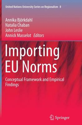Importing EU Norms: Conceptual Framework and Empirical Findings - United Nations University Series on Regionalism 8 (Paperback)