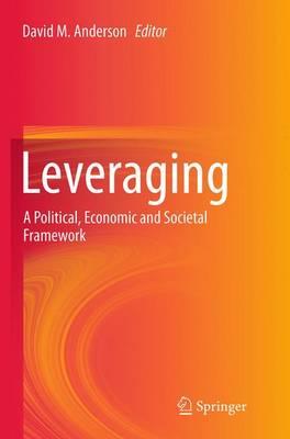 Leveraging: A Political, Economic and Societal Framework (Paperback)