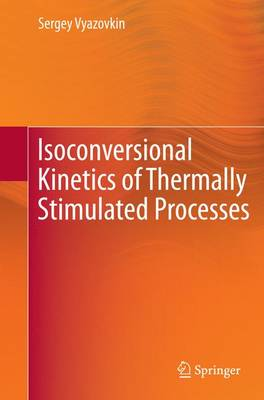 Isoconversional Kinetics of Thermally Stimulated Processes (Paperback)
