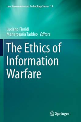 The Ethics of Information Warfare - Law, Governance and Technology Series 14 (Paperback)