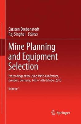 Mine Planning and Equipment Selection: Proceedings of the 22nd MPES Conference, Dresden, Germany, 14th - 19th October 2013 (Paperback)