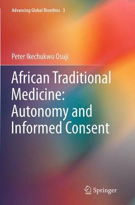 African Traditional Medicine: Autonomy and Informed Consent - Advancing Global Bioethics 3 (Paperback)