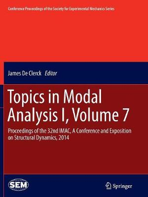 Topics in Modal Analysis I, Volume 7: Proceedings of the 32nd IMAC, A Conference and Exposition on Structural Dynamics, 2014 - Conference Proceedings of the Society for Experimental Mechanics Series (Paperback)