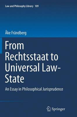 From Rechtsstaat to Universal Law-State: An Essay in Philosophical Jurisprudence - Law and Philosophy Library 109 (Paperback)