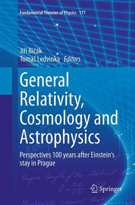 General Relativity, Cosmology and Astrophysics: Perspectives 100 years after Einstein's stay in Prague - Fundamental Theories of Physics 177 (Paperback)