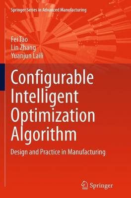 Configurable Intelligent Optimization Algorithm: Design and Practice in Manufacturing - Springer Series in Advanced Manufacturing (Paperback)