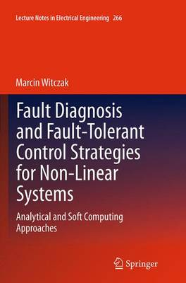Fault Diagnosis and Fault-Tolerant Control Strategies for Non-Linear Systems: Analytical and Soft Computing Approaches - Lecture Notes in Electrical Engineering 266 (Paperback)