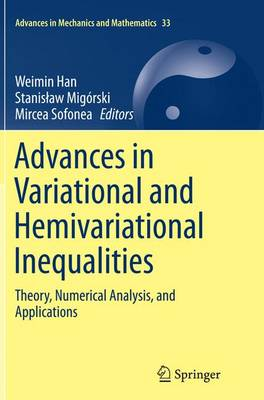 Advances in Variational and Hemivariational Inequalities: Theory, Numerical Analysis, and Applications - Advances in Mechanics and Mathematics 33 (Paperback)