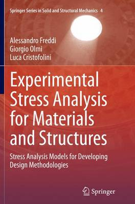 Experimental Stress Analysis for Materials and Structures: Stress Analysis Models for Developing Design Methodologies - Springer Series in Solid and Structural Mechanics 4 (Paperback)