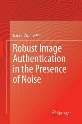 Robust Image Authentication in the Presence of Noise (Paperback)