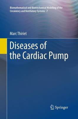 Diseases of the Cardiac Pump - Biomathematical and Biomechanical Modeling of the Circulatory and Ventilatory Systems 7 (Paperback)