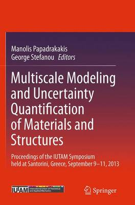 Multiscale Modeling and Uncertainty Quantification of Materials and Structures: Proceedings of the IUTAM Symposium held at Santorini, Greece, September 9-11, 2013. (Paperback)