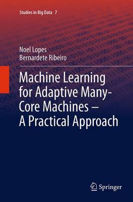Machine Learning for Adaptive Many-Core Machines - A Practical Approach - Studies in Big Data 7 (Paperback)
