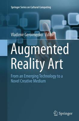 Augmented Reality Art: From an Emerging Technology to a Novel Creative Medium - Springer Series on Cultural Computing (Paperback)