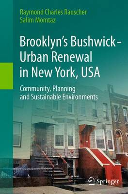 Brooklyn's Bushwick - Urban Renewal in New York, USA: Community, Planning and Sustainable Environments (Paperback)