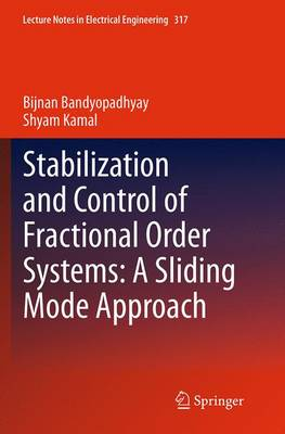 Stabilization and Control of Fractional Order Systems: A Sliding Mode Approach - Lecture Notes in Electrical Engineering 317 (Paperback)