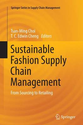 Sustainable Fashion Supply Chain Management: From Sourcing to Retailing - Springer Series in Supply Chain Management 1 (Paperback)