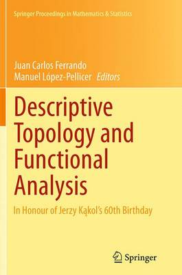 Descriptive Topology and Functional Analysis: In Honour of Jerzy Kakol's 60th Birthday - Springer Proceedings in Mathematics & Statistics 80 (Paperback)