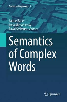 Semantics of Complex Words - Studies in Morphology 3 (Paperback)