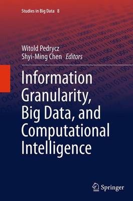 Information Granularity, Big Data, and Computational Intelligence - Studies in Big Data 8 (Paperback)