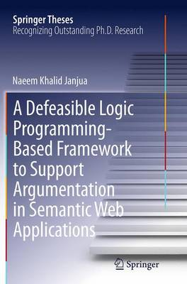 A Defeasible Logic Programming-Based Framework to Support Argumentation in Semantic Web Applications - Springer Theses (Paperback)