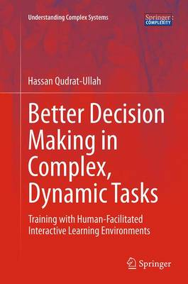 Better Decision Making in Complex, Dynamic Tasks: Training with Human-Facilitated Interactive Learning Environments - Understanding Complex Systems (Paperback)
