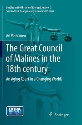 The Great Council of Malines in the 18th century: An Aging Court in a Changing World? - Studies in the History of Law and Justice 3 (Paperback)