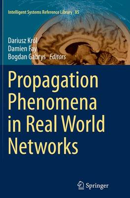 Propagation Phenomena in Real World Networks - Intelligent Systems Reference Library 85 (Paperback)