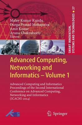 Advanced Computing, Networking and Informatics- Volume 1: Advanced Computing and Informatics Proceedings of the Second International Conference on Advanced Computing, Networking and Informatics (ICACNI-2014) - Smart Innovation, Systems and Technologies 27 (Paperback)