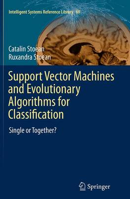 Support Vector Machines and Evolutionary Algorithms for Classification: Single or Together? - Intelligent Systems Reference Library 69 (Paperback)