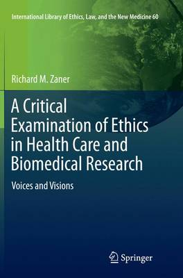 A Critical Examination of Ethics in Health Care and Biomedical Research: Voices and Visions - International Library of Ethics, Law, and the New Medicine 60 (Paperback)