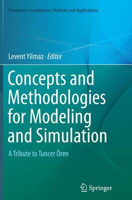 Concepts and Methodologies for Modeling and Simulation: A Tribute to Tuncer OEren - Simulation Foundations, Methods and Applications (Paperback)
