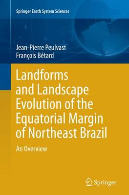 Landforms and Landscape Evolution of the Equatorial Margin of Northeast Brazil: An Overview - Springer Earth System Sciences (Paperback)