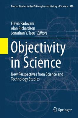 Objectivity in Science: New Perspectives from Science and Technology Studies - Boston Studies in the Philosophy and History of Science 310 (Paperback)